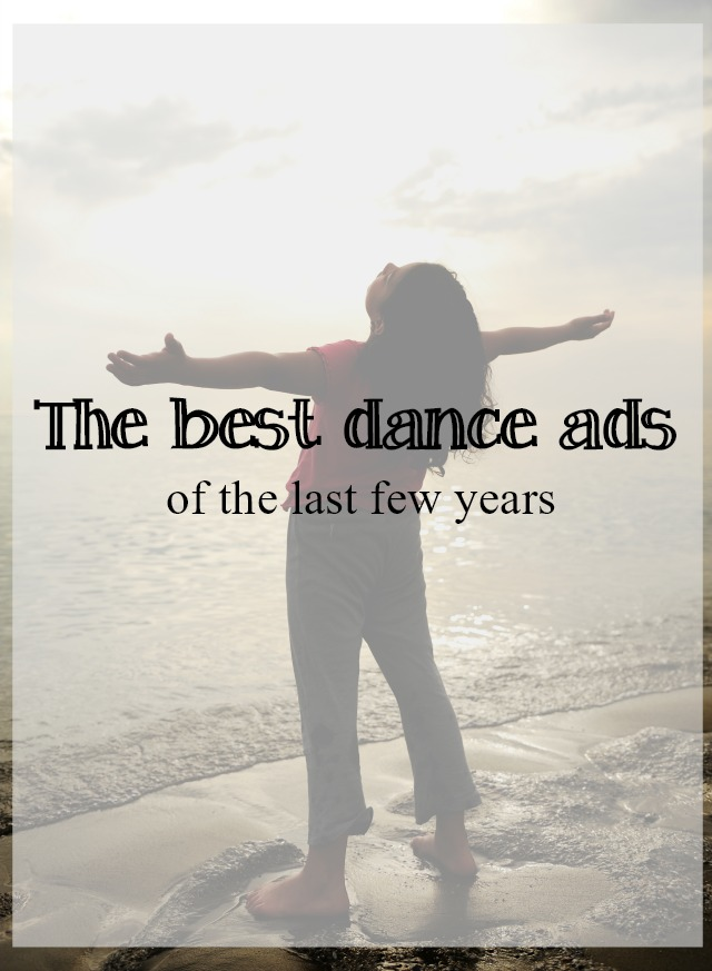 best dance ads of the last fewe years - What about dance