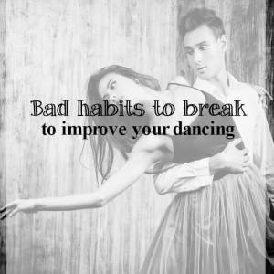 Bad habits to break to improve your dancing
