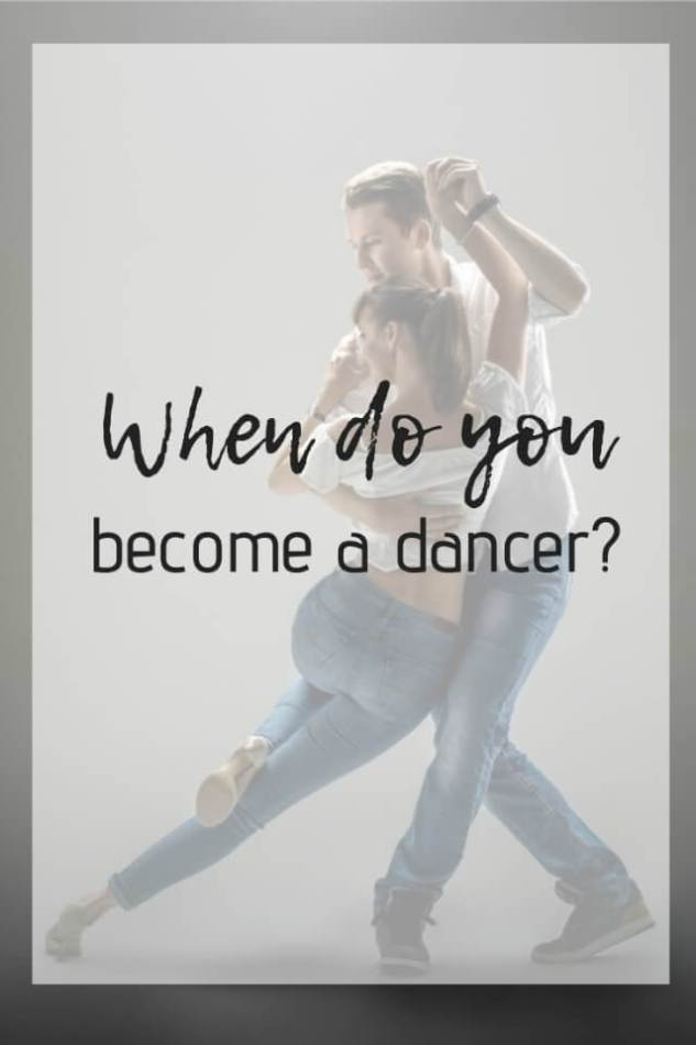 when do you become a dancer - What about dance