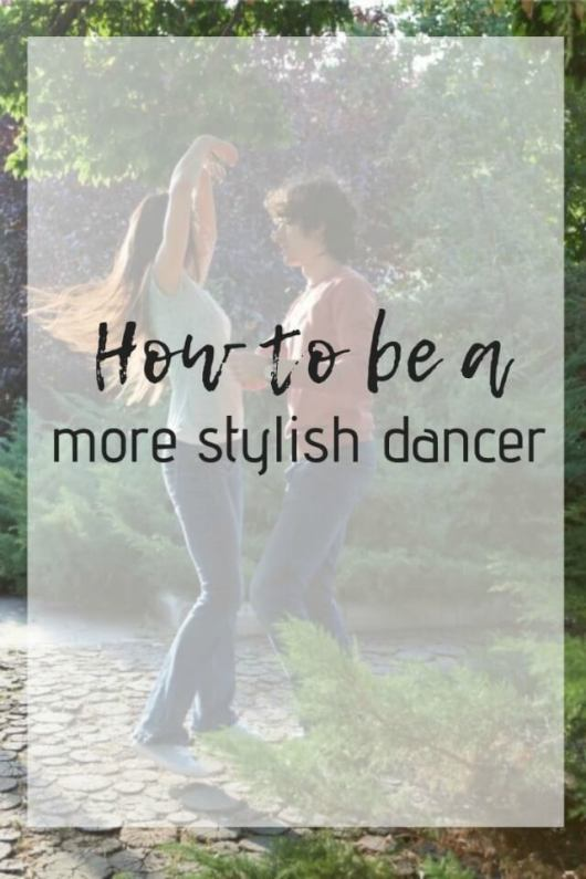 how to be a more stylish dancer - What about dance.