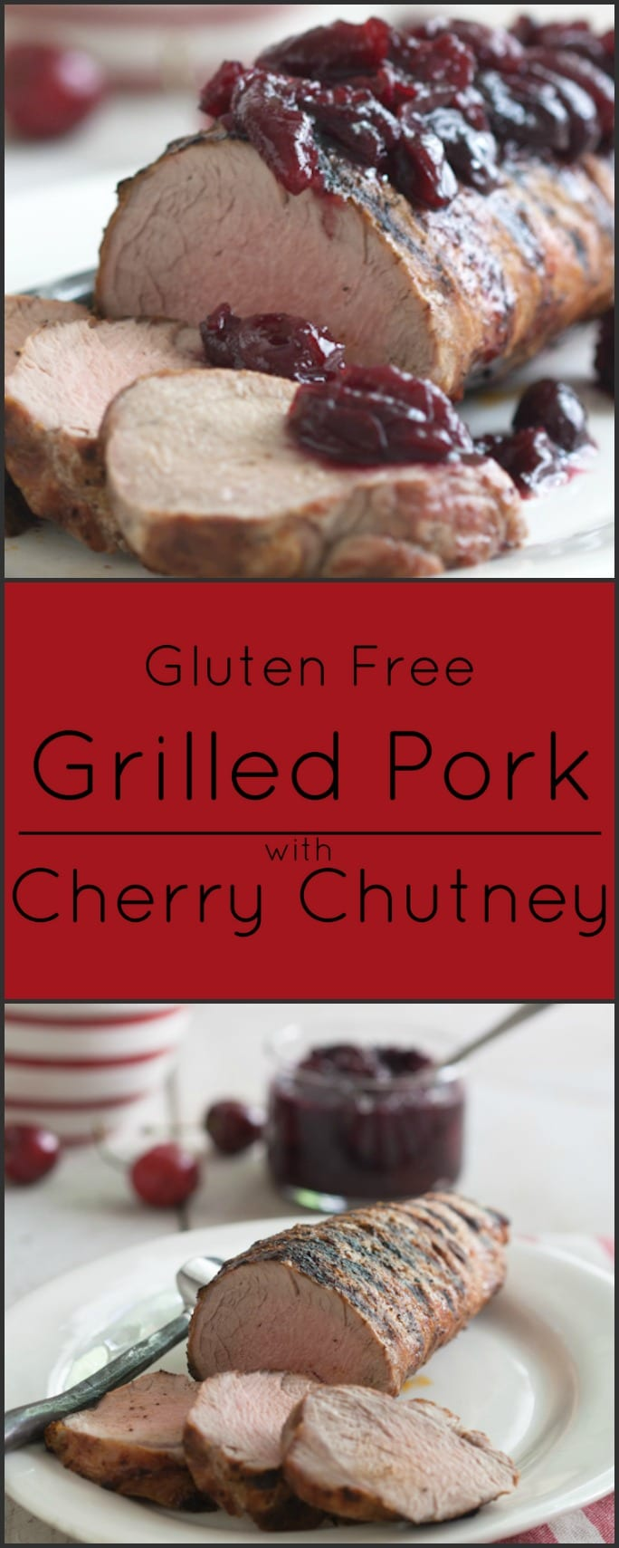 Grilled Pork Loin with Cherry Chutney. Perfect for grilling season. Gluten free!