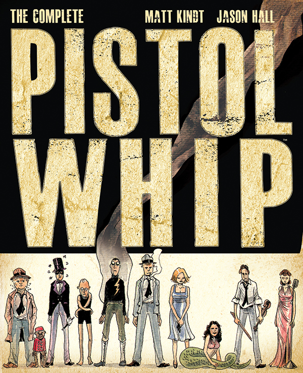 The Complete Pistolwhip - Kindt and Hall - Dark Horse Comics!