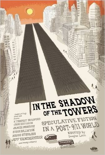 In the Shadow of the Towers - writers present their visions of a post-9/11 society