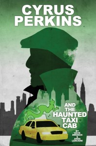 Cyrus Perkins and The Haunted Taxicab Trade Paperback is Here!
