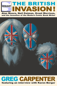 A Review of The British Invasion: Alan Moore, Neil Gaiman, Grant Morrison, and the Invention of the Modern Comic Book Writer
