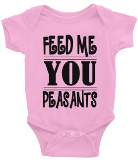 Feed Me You Peasants Infant Bodysuit
