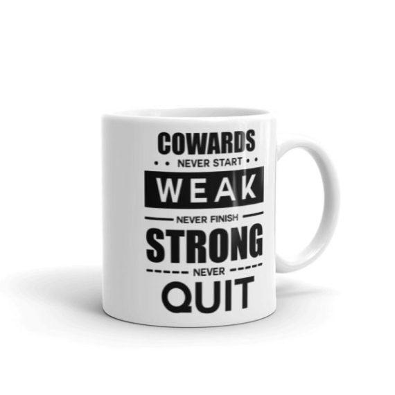 COWARDS Never Start, WEAK Never Finish, STRONG Never Quit – 11oz Mug