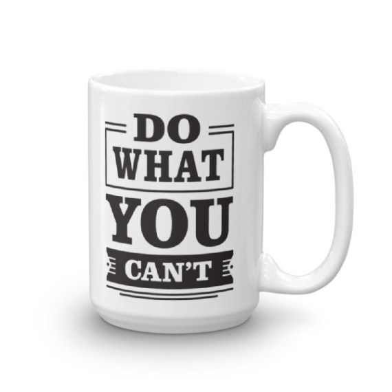 Do What You Can't - 15oz Mug