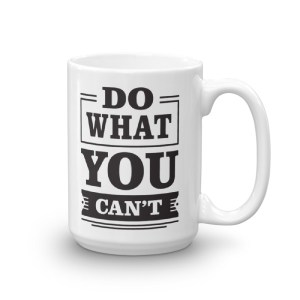 Do What You Can't - 15oz Mug