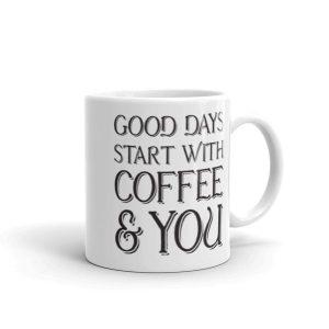 Good Days Start with Coffee and You - 11oz Mug