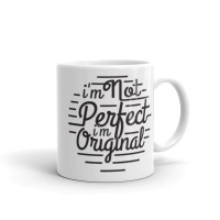 I'm not perfect. I'm original – 11oz Mug