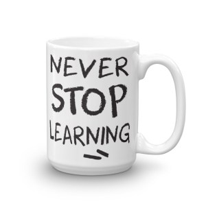 Never Stop Learning – 15oz Mug