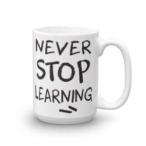 Never Stop Learning – 15oz Mug