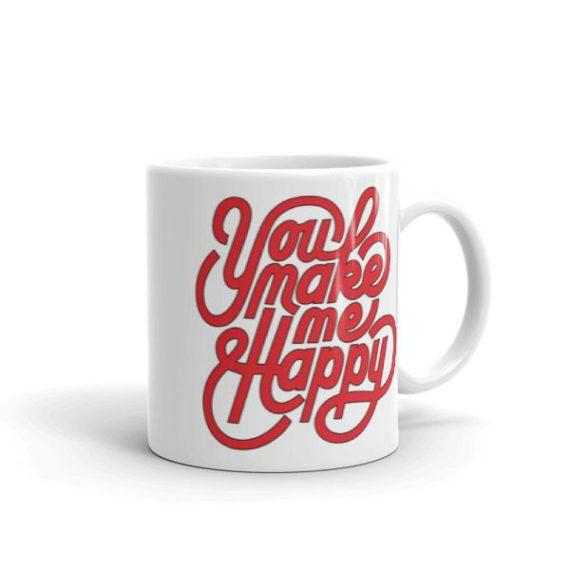 You Make Me Happy – 11oz Mug