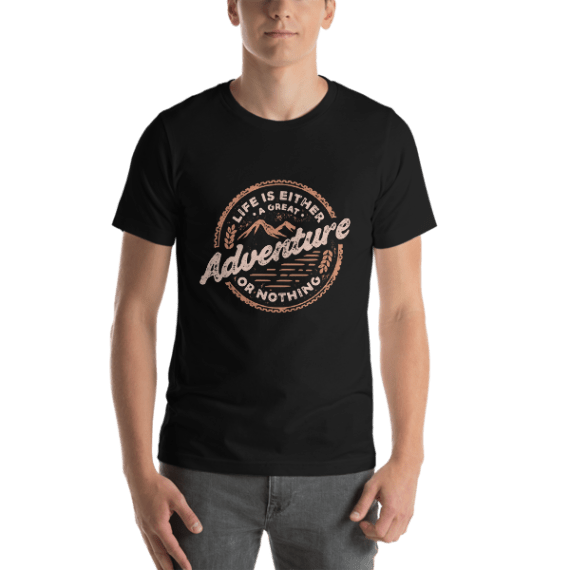 Life Is Either a Great Adventure or Nothing Short Sleeve Unisex T-Shirt