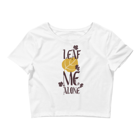 Women's Leaf Me Alone - Funny Crop Top