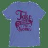 Take Me Drunk I'm Home Unisex Short sleeve t-shirt