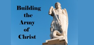 Building the Army of Christ Serving God