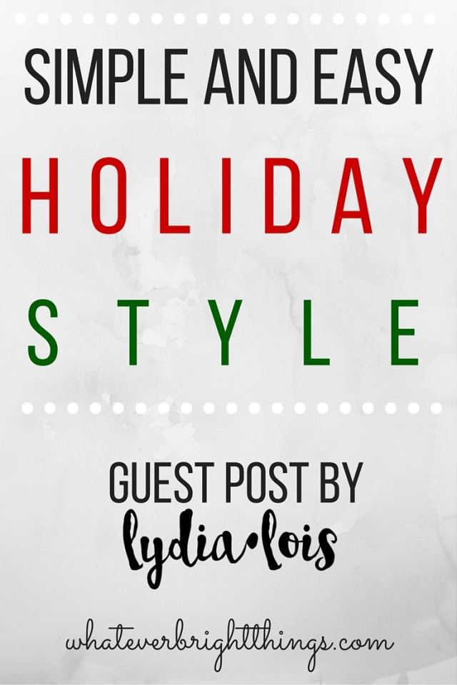 Simple & Easy Holiday Style - A Fashion Friday guest post by Lydia Lois on Whatever Bright Things!