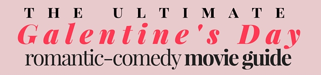 Galentine's Day Romantic-Comedy Guide