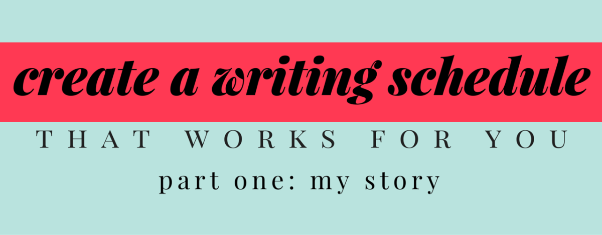 How-To Create A Writing Schedule That Works For You Part One: My Story