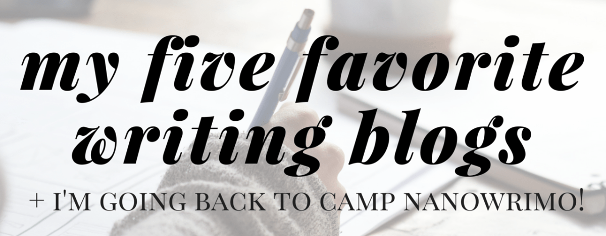 My Five Favorite Writing Blogs + I'm Going Back to Camp!