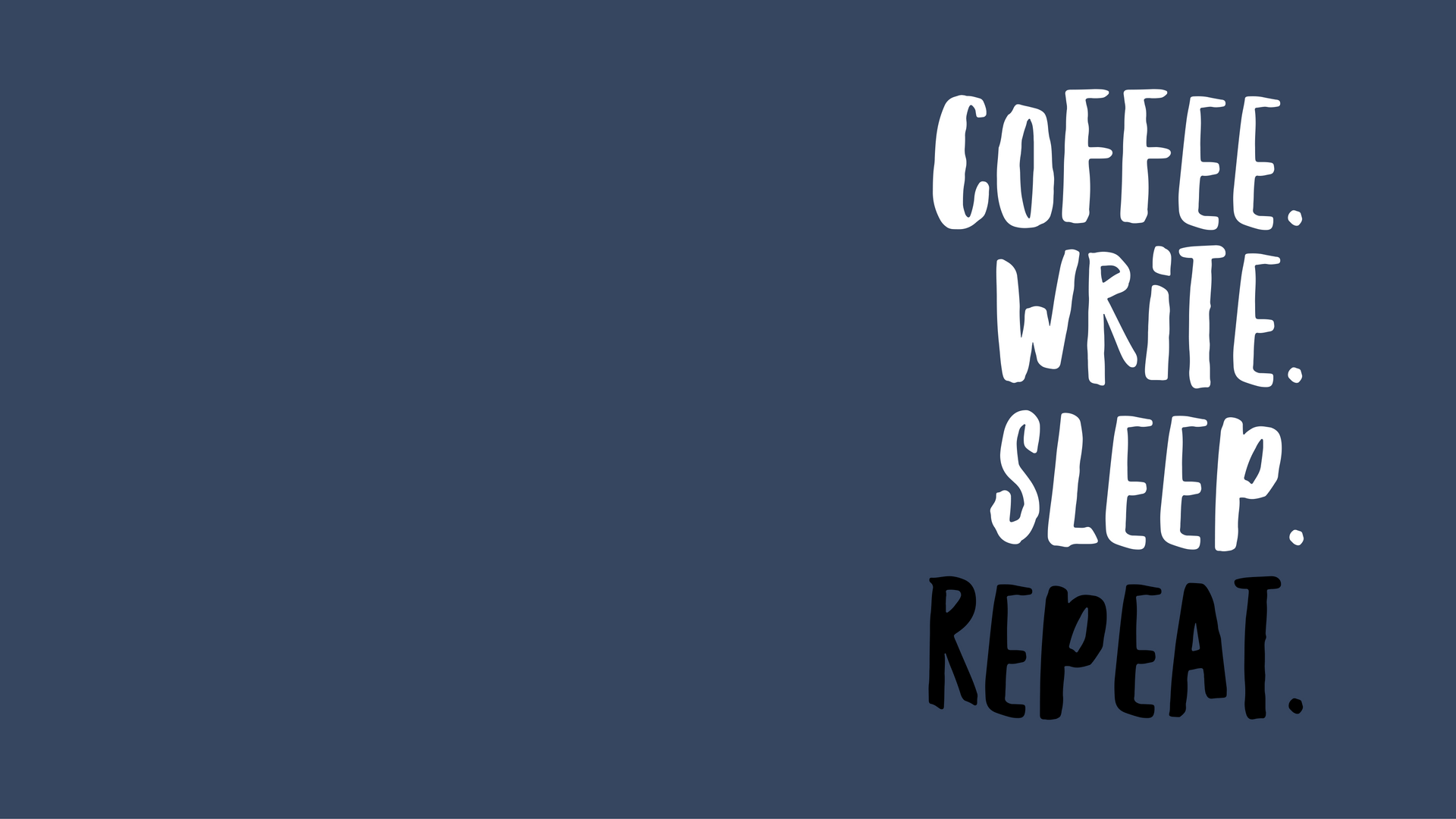 Coffee. Write. Sleep. Repeat.
