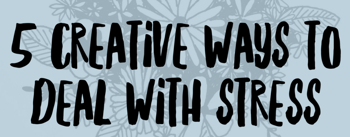 5 Creative Ways to Deal with Stress