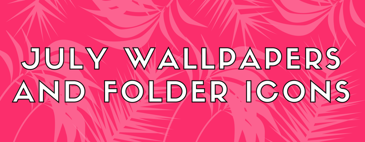 July 2017 Wallpapers & Folder Icons