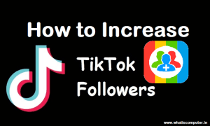 How to Increase TikTok Follower & Like