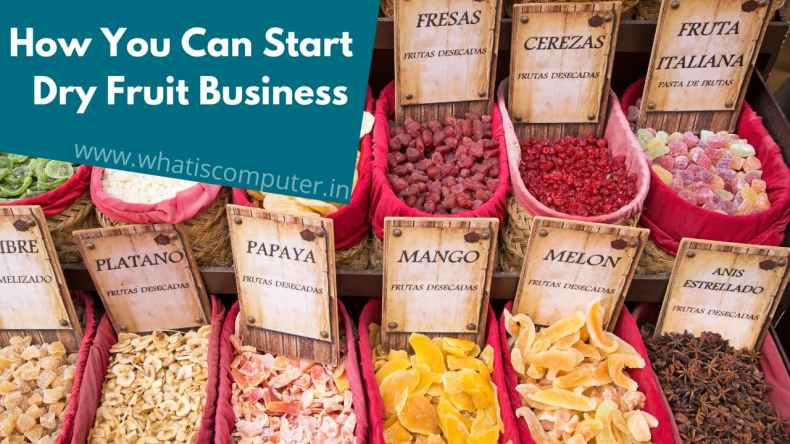 Opportunities for How You Can Start a Dry Fruit Business
