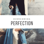 6 Ways to Overcome Perfection