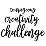 Courageous Creativity Challenge