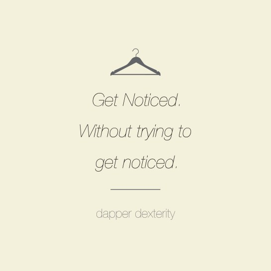 Dapper dexterity - Get noticed