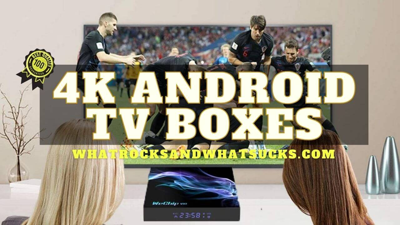 4K ANDROID TV BOXES