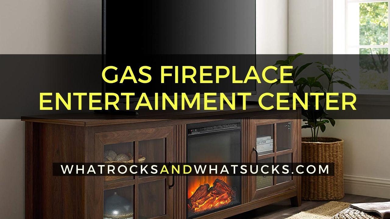 GAS FIREPLACE ENTERTAINMENT CENTER