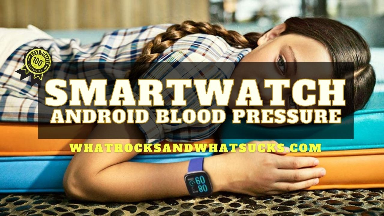 SMARTWATCH ANDROID BLOOD PRESSURE