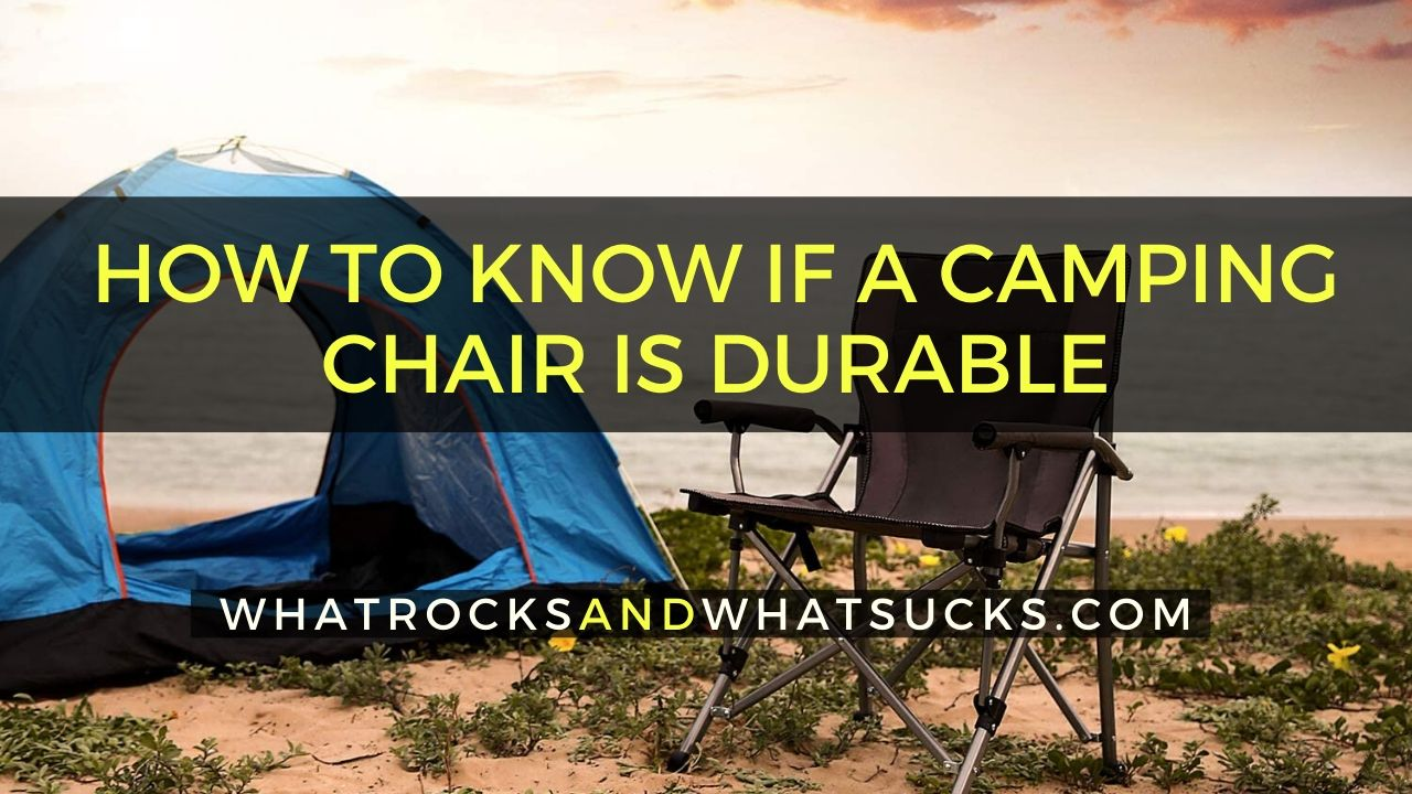 HOW TO KNOW IF A CAMPING CHAIR IS DURABLE