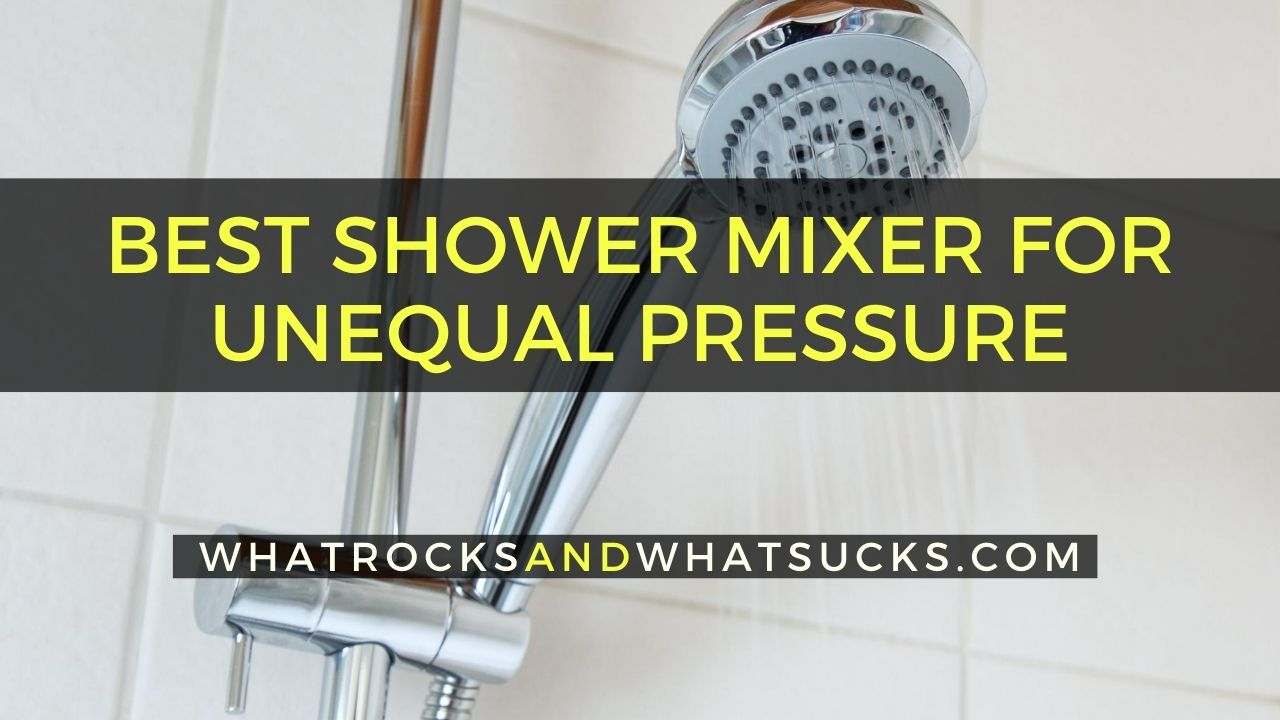 BEST SHOWER MIXER FOR UNEQUAL PRESSURE