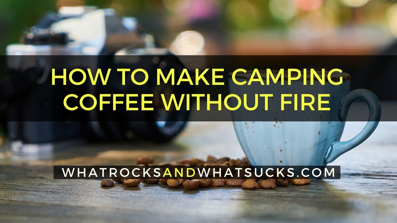 HOW TO MAKE CAMPING COFFEE WITHOUT FIRE