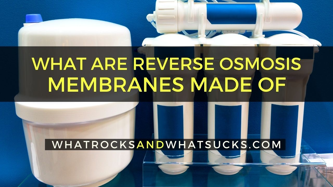WHAT ARE REVERSE OSMOSIS MEMBRANES MADE OF