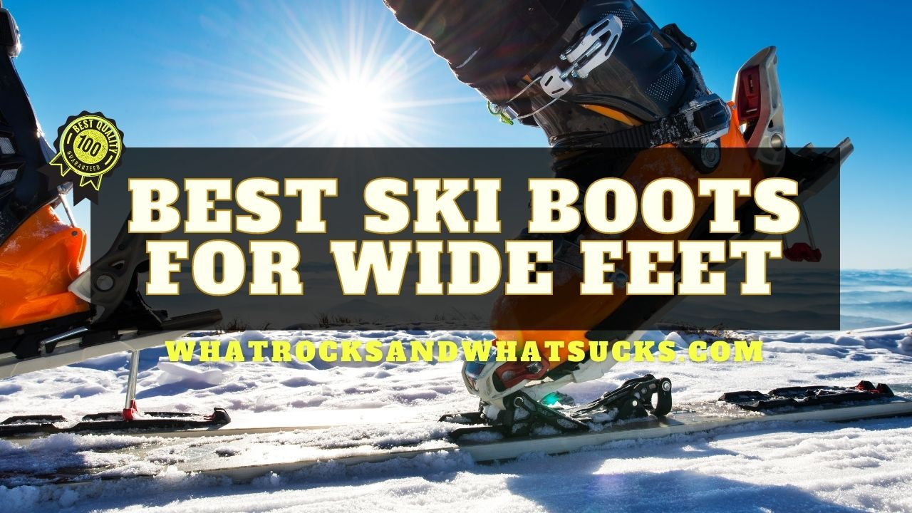THE BEST SKI BOOTS FOR WIDE FEET