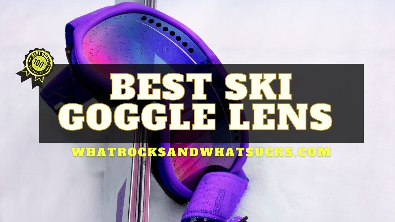 THE BEST SKI GOGGLE LENS FOR ALL CONDITIONS