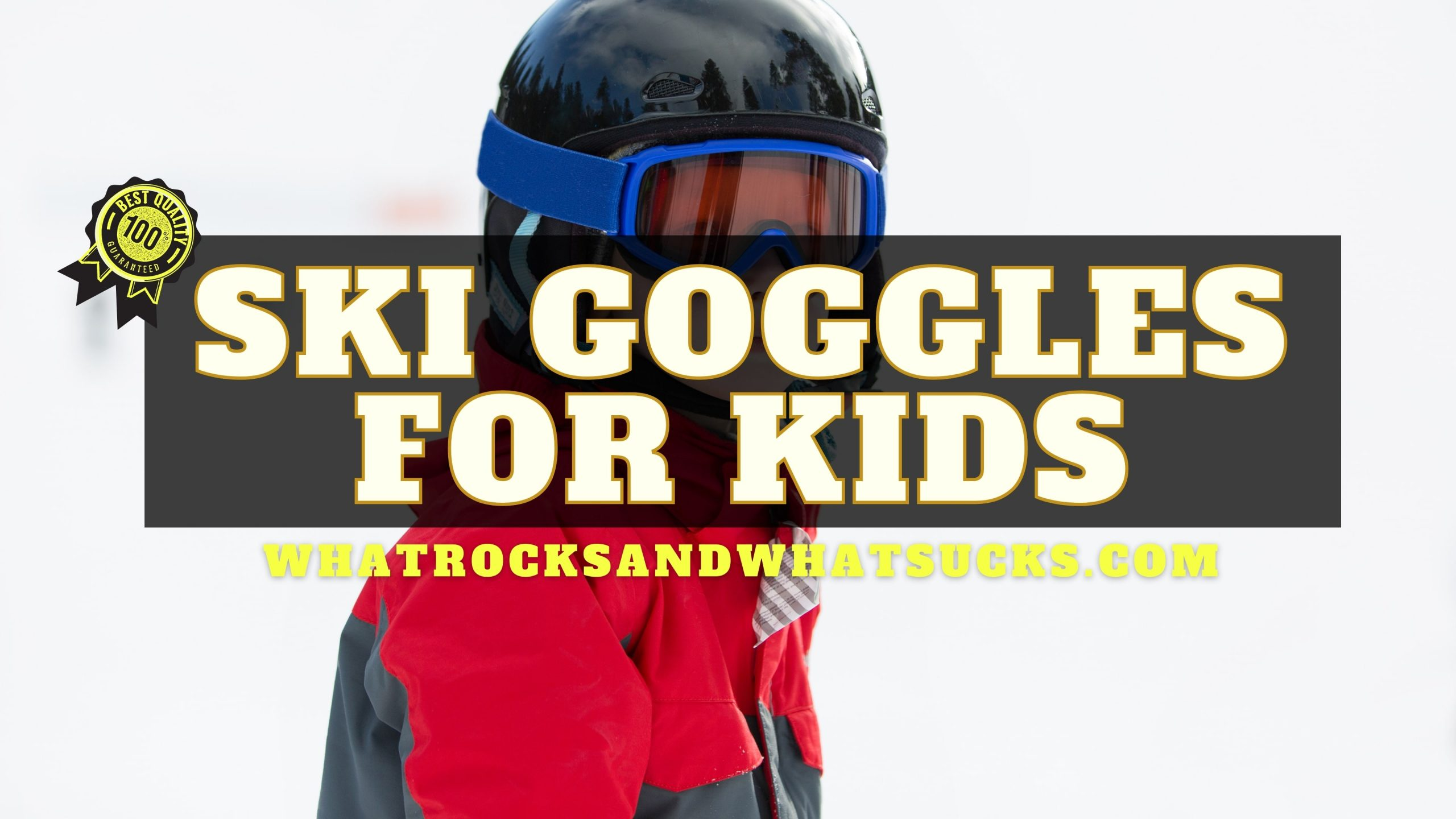 THE BEST SKI GOGGLES FOR KIDS