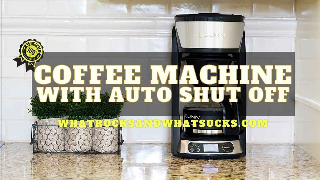 THE BEST COFFEE MACHINE WITH AUTO SHUT OFF