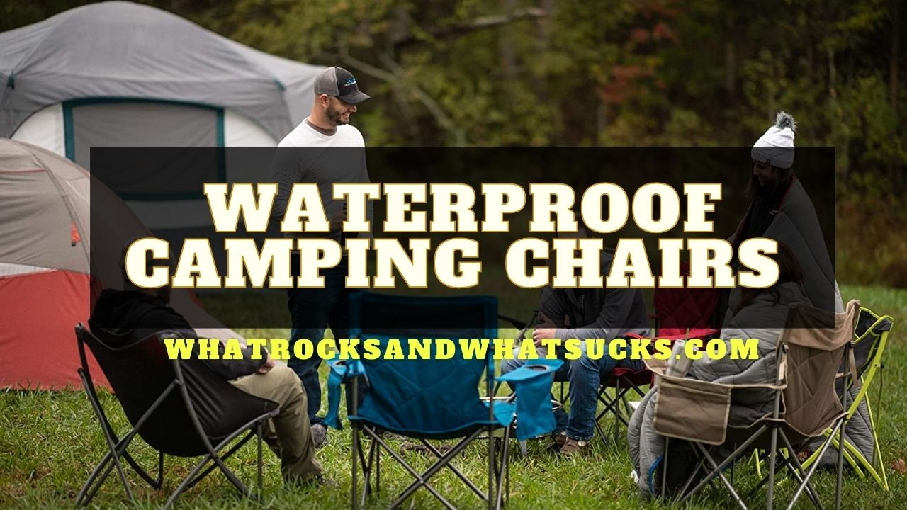BEST WATERPROOF CAMPING CHAIRS FOR EVERY SEASON