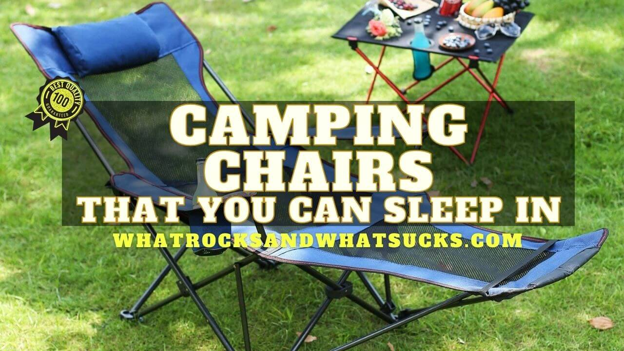 BEST CAMPING CHAIRS YOU CAN SLEEP IN