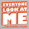 Everyone-look-at-me