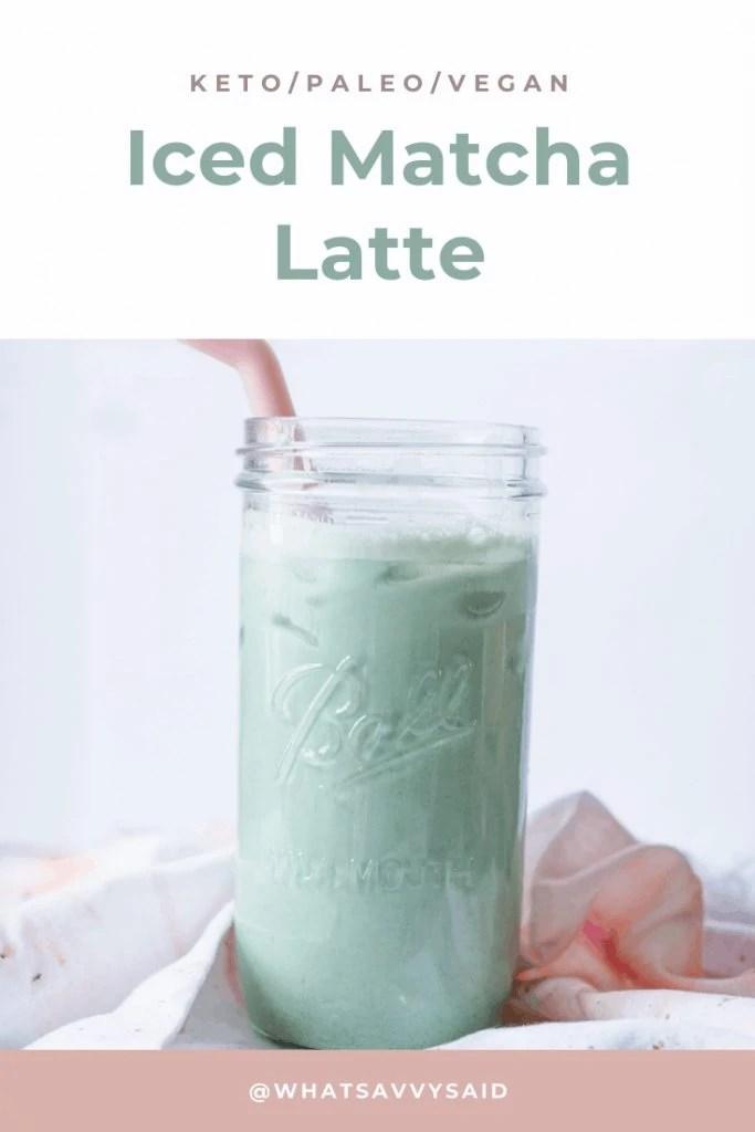 Iced Matcha Recipe #whatsavvysaid #keto #paleo #vegan #refinedsugarfree #matchalatte