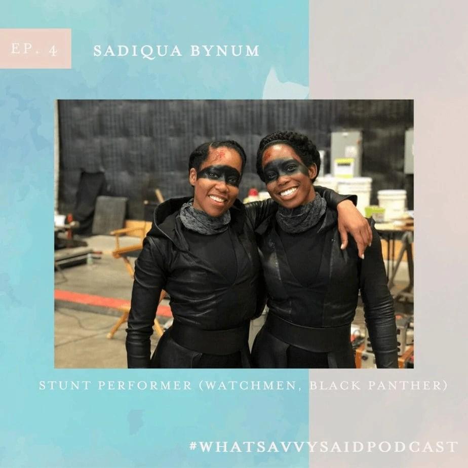 Sadiqua Bynum - Stunt Performer (Watchmen, Black Panther) #whatsavvysaidpodcast #filmpodcast #mentalhealthpodcast